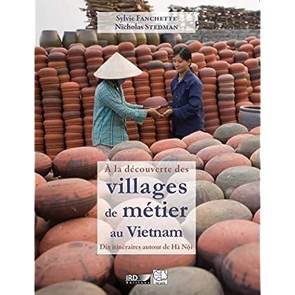 À la découverte des villages de métier au Vietnam: Dix itinéraires autour de Hà Nội (Hors collection)