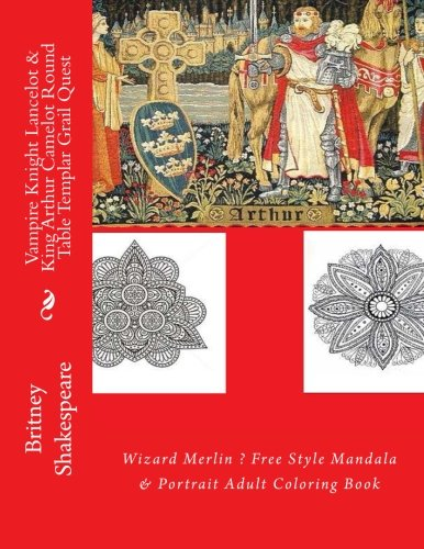 Vampire Knight Lancelot & King Arthur Camelot Round Table Templar Grail Quest: Wizard Merlin ? Free Style Mandala & Portrait Adult Coloring Book (Vampire Love Stories Coloring Book) (Portrait Camelot Of)