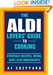 The Aldi Lovers' Guide to Cooking: Ev...