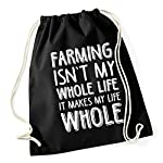 HippoWarehouse Farming Isnt My Whole Life It Makes My Life Whole Drawstring Cotton School Gym Kid Bag Sack 37cm x 46cm, 12 litres
