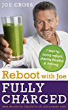 Reboot with Joe: Fully Charged - 7 Keys to Losing Weight, Staying Healthy and Thriving: Juice on with the creator of Fat, Sick & Nearly Dead (English Edition)