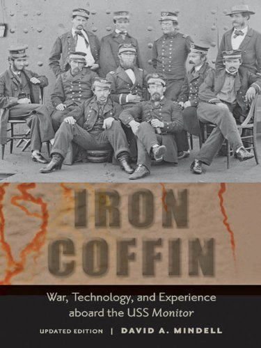 Iron Coffin: War, Technology, and Experience aboard the USS  <I>Monitor</I> (Johns Hopkins Introductory Studies in the History of Technology)
