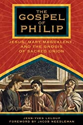 The Gospel of Philip: Jesus, Mary Magdalene, and the Gnosis of Sacred Union by Jean-Yves Leloup (2004-08-16)
