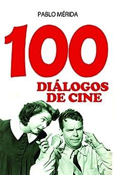 100 diálogos de cine (Spanish Edition) von [Mérida, Pablo]