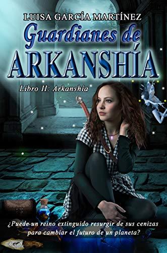 Guardianes de Arkanshía: Fantasía juvenil oscura (Bilogía ...