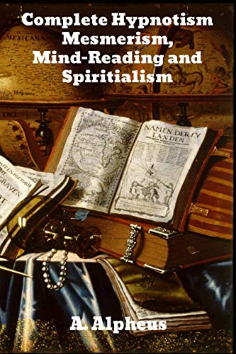 Complete Hypnotism: Mesmerism, Mind-Reading and Spiritualism