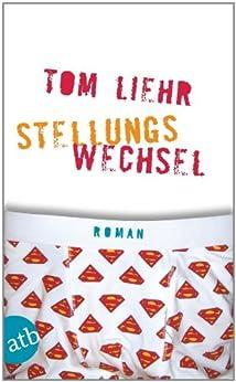 Stellungswechsel: Roman nach dem Drehbuch von Maggie Peren und Christian Bayer von [Liehr, Tom]