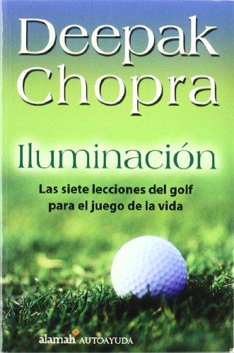 Iluminacion: Las Siete Lecciones del Golf Para el Juego de Le Vida