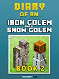 Diary of an Iron Golem and a Snow Golem: Book 2 [An Unofficial Minecraft Book] (Minecraft Tales 53)