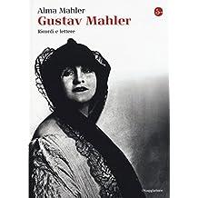Gustav Mahler. Ricordi e lettere. Ediz. illustrata