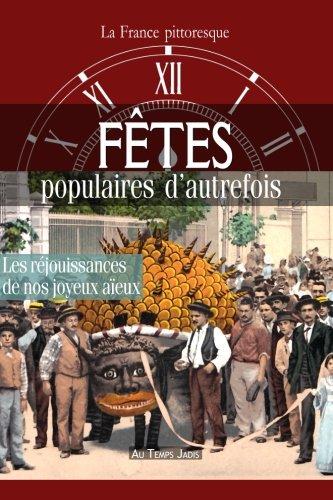 Descargar Libro Fêtes populaires d'autrefois : réjouissances de nos joyeux aïeux de La France pittoresque