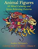 Animal Figures: 50 Mind Calming And Stress Relieving Patterns: Volume 4 (Coloring Books For Adults)