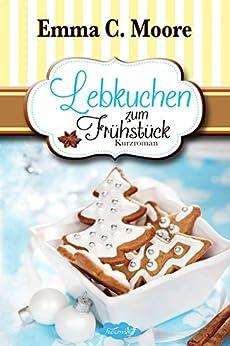 Lebkuchen zum Frühstück (Tennessee Storys) (Zuckergussgeschichten 6) (German Edition) by [Moore, Emma C., Woolf, Marah]