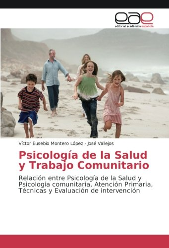Psicología de la Salud y Trabajo Comunitario: Relación entre Psicología de la Salud y Psicología comunitaria, Atención Primaria, Técnicas y Evaluación de intervención