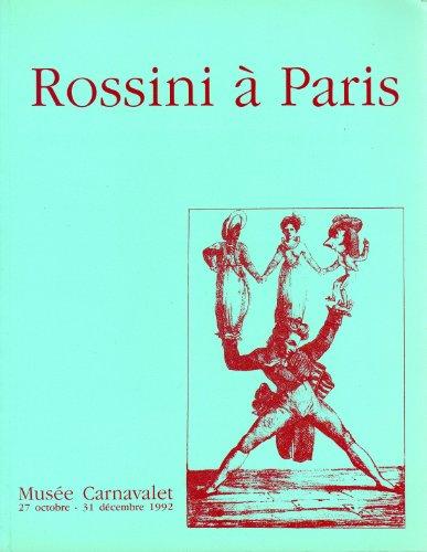 Rossini à Paris - Musée Carnavalet 27 octobre - 31 décembre 1992 par Jean Marie BRUSON