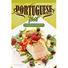 Portuguese Food: Restaurant Quality Portuguese Recipes to Impress! (English Edition)