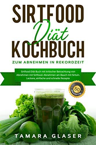Sirtfood Diät Kochbuch zum Abnehmen in Rekordzeit: Sirtfood Diät Buch mit kritischer Betrachtung von Abnehmen mit Sirtfood. Abnehmen am Bauch mit Sirtuin. Leckere, einfache und schnelle Rezepte.