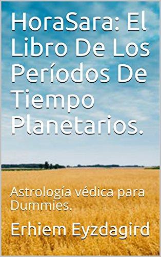 HoraSara: El Libro De Los Períodos De Tiempo Planetarios. : Astrología védica para Dummies.