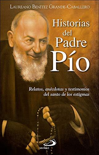 Historias del Padre Pío: Relatos, anécdotas y testimonios del santo de los estigmas (Testigos) por Laureano J. Benítez Grande-Caballero