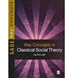 [(Key Concepts in Classical Social Theory)] [Author: Alex Law] published on (January, 2011)