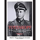 Totenkopf: The Structure, Development and Personalities of the 3.SS-Panzer-Division