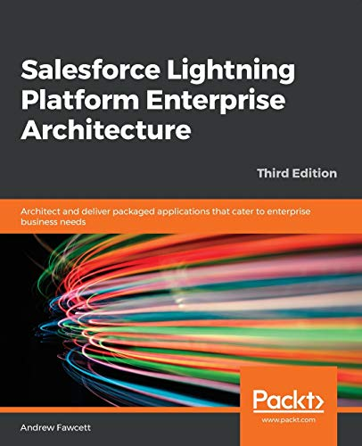 Salesforce Lightning Platform Enterprise Architecture: Architect and deliver packaged applications that cater to enterprise business needs, 3rd Edition