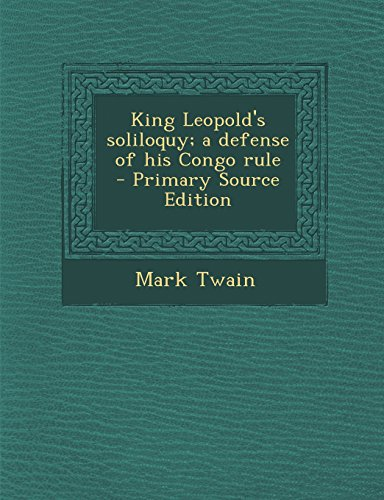 King Leopold's Soliloquy; A Defense of His Congo Rule - Primary Source Edition