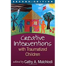 Creative Interventions With Traumatized Children: Creative Arts and Play Therapy, Eds Malchiodi and Crenshaw