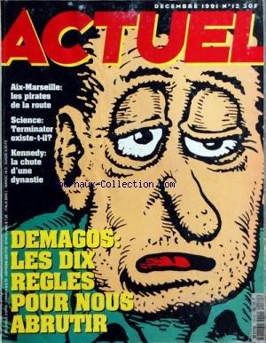 ACTUEL [No 12] du 01/12/1991 - COMMENT LES DEMAGOGUES NOUS DECERVELLENT - PISISTRATE - BOULANGER - MUSSOLINI - EVA PERON - LE PEN - J.LUC PORQUET - L'ECOLOGIE GLOBALE - NOUVEAU DANGER TOTALITAIRE - GUY BENEY - LE BRESIL DECHIRE PAR L'ECOLOGIE PAR P. VAN EERSEL - INTELLIGENCE ARTIFICIELLE - TERMINATOR EXISTERA-T-IL PAR A. KYROU ET L. MERCADET - LE CRISTAL A UNE AME - C. PERAY - LA CHUTE D LA DYNASTIE KENNEDY PAR D. DUNNE - NOS STARS EN QUELQUES PHOTOS MAGNIFIQUE par Collectif