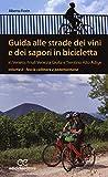 Guida alle strade dei vini e dei sapori in bicicletta in Veneto, Friuli-Venezia Giulia e Trentino-Alto Adige: 2