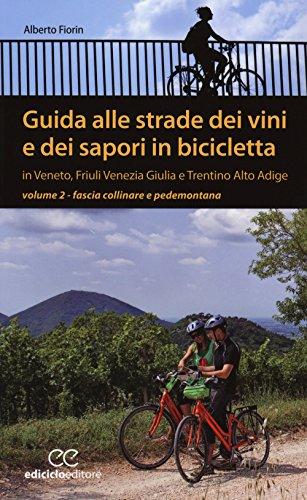 Guida alle strade dei vini e dei sapori in bicicletta in Veneto, Friuli-Venezia Giulia e Trentino-Alto Adige: 2 (Pocket) por Alberto Fiorin