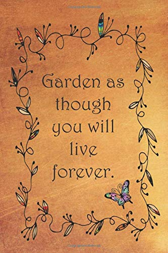 Garden as though you will live forever.: College ruled, lined paper - Kids Garden Hoe