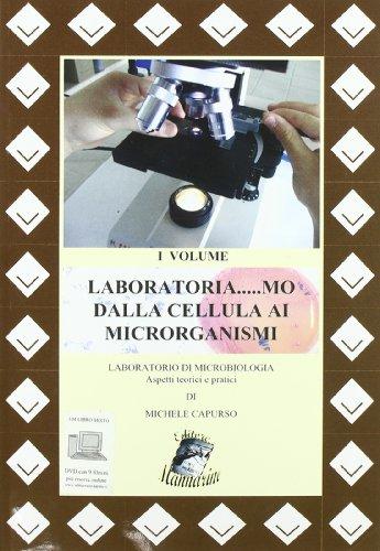 Laboratoria... mo dalla cellula ai microrganismi. Laboratorio di microbiologia. Aspetti teorici e pratici. Per le Scuole superiori-RO. Con DVD. Con espansione online: 1