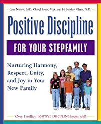 Positive Discipline for Your Stepfamily: Nurturing Harmony, Respect, and Joy in Your New Family by Jane Nelsen Ed.D. (2000-09-28)