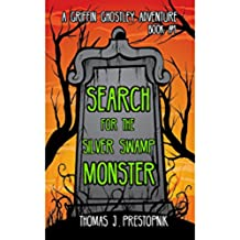 Search for the Silver Swamp Monster (A Griffin Ghostley Adventure Book 1) (English Edition)