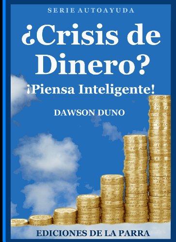 ¿Crisis de Dinero?: ¡Piensa inteligente! por Dawson Duno