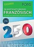 PONS 250 Wortschatz-Übungen Französisch: Für Anfänger und Fortgeschrittene. Mit ausführlichen Lösungen. (PONS 250 Grammatik-Übungen)