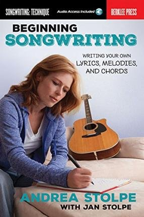 [ { Beginning Songwriting: Writing Your Own Lyrics, Melodies, and Chords } ] BY ( Author ) May-2015 [ Paperback ]