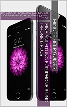 eine anleitung f r iphone 6 und iphone 6 plus das inoffizielle handbuch f r das iphone und ios. Black Bedroom Furniture Sets. Home Design Ideas