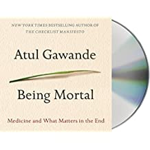 Being Mortal: Medicine and What Matters in the End by Atul Gawande (2014-10-07)