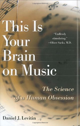This Is Your Brain on Music: The Science of a Human Obsession by Daniel J. Levitin (2006-08-03)