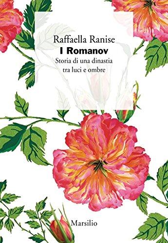 I Romanov: Storia di una dinastia tra luci e ombre di [Ranise, Raffaella]