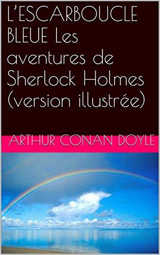 L'ESCARBOUCLE BLEUE Les aventures de Sherlock Holmes (version illustrée) par Arthur Conan Doyle