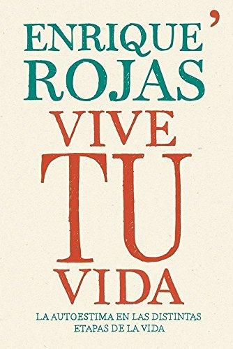Vive tu vida: La autoestima en las distintas etapas de la vida por Enrique Rojas