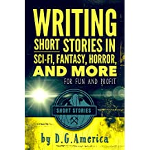 Writing Short Stories in Sci-Fi, Fantasy, Horror, and More: for fun and profit