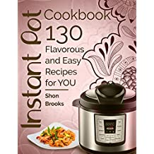 Instant Pot Cookbook: 130 Flavorous and Easy Recipes for You (English Edition)