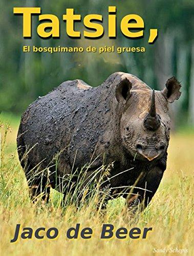 Tatsie: El bosquimano de piel gruesa (Historias de bosquimanos nº 1) por Jaco de Beer
