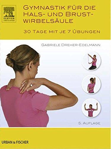 Gymnastik für die Hals- und Brustwirbelsäule: 30 Tage mit je 7 Übungen Tag Hals