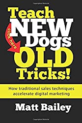 Teach New Dogs Old Tricks!: How Traditional Sales Techniques Accelerate Digital Marketing