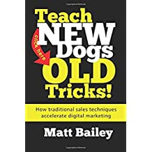 Teach New Dogs Old Tricks!: How Traditional Sales Techniques Accelerate Digital Marketing (English Edition)